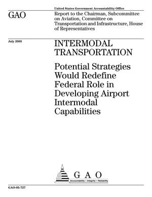 Primary view of object titled 'Intermodal Transportation: Potential Strategies Would Redefine Federal Role in Developing Airport Intermodal Capabilities'.