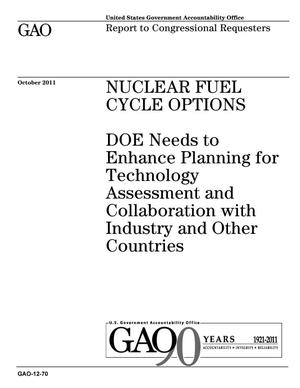 Primary view of object titled 'Nuclear Fuel Cycle Options: DOE Needs to Enhance Planning for Technology Assessment and Collaboration with Industry and Other Countries'.