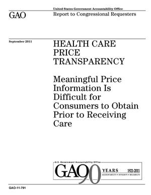 Primary view of object titled 'Health Care Price Transparency: Meaningful Price Information Is Difficult for Consumers to Obtain Prior to Receiving Care'.