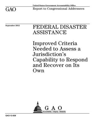 Primary view of object titled 'Federal Disaster Assistance: Improved Criteria Needed to Assess a Jurisdiction's Capability to Respond and Recover on Its Own'.