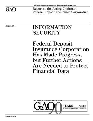 Primary view of object titled 'Information Security: Federal Deposit Insurance Corporation Has Made Progress, but Further Actions Are Needed to Protect Financial Data'.