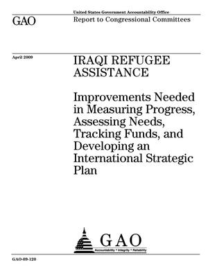 Primary view of object titled 'Iraqi Refugee Assistance: Improvements Needed in Measuring Progress, Assessing Needs, Tracking Funds, and Developing an International Strategic Plan'.