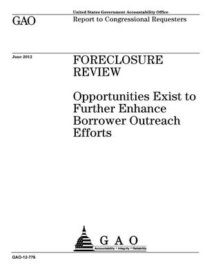 Primary view of object titled 'Foreclosure Review: Opportunities Exist to Further Enhance Borrower Outreach Efforts'.