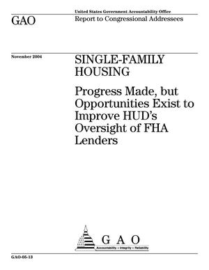 Primary view of object titled 'Single-Family Housing: Progress Made, but Opportunities Exist to Improve HUD's Oversight of FHA Lenders'.