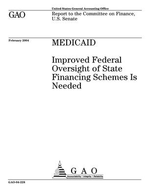 Primary view of object titled 'Medicaid: Improved Federal Oversight of State Financing Schemes Is Needed'.