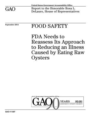 Primary view of object titled 'Food Safety: FDA Needs to Reassess Its Approach to Reducing an Illness Caused by Eating Raw Oysters'.