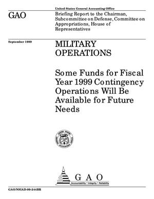 Primary view of object titled 'Military Operations: Some Funds for Fiscal Year 1999 Contingency Operations Will Be Available for Future Needs'.