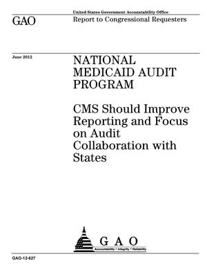 Primary view of object titled 'National Medicaid Audit Program: CMS Should Improve Reporting and Focus on Audit Collaboration with States'.
