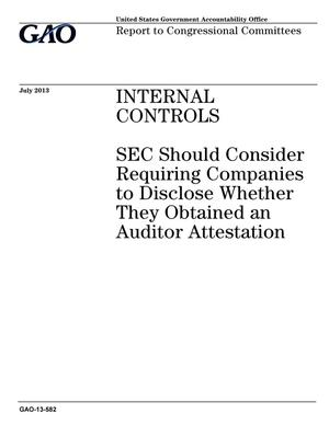 Primary view of object titled 'Internal Controls: SEC Should Consider Requiring Companies to Disclose Whether They Obtained an Auditor Attestation'.