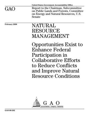 Primary view of object titled 'Natural Resource Management: Opportunities Exist to Enhance Federal Participation in Collaborative Efforts to Reduce Conflicts and Improve Natural Resource Conditions'.