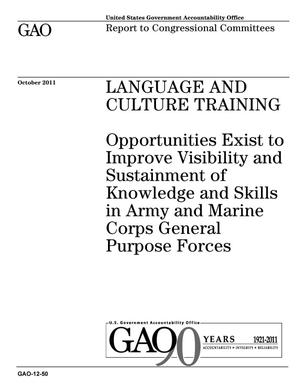 Primary view of object titled 'Language and Culture Training: Opportunities Exist to Improve Visibility and Sustainment of Knowledge and Skills in Army and Marine Corps General Purpose Forces'.