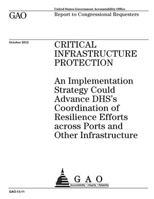Primary view of object titled 'Critical Infrastructure Protection: An Implementation Strategy Could Advance DHS's Coordination of Resilience Efforts across Ports and Other Infrastructure'.