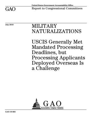 Primary view of object titled 'Military Naturalizations: USCIS Generally Met Mandated Processing Deadlines, but Processing Applicants Deployed Overseas Is a Challenge'.