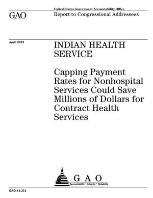 Primary view of object titled 'Indian Health Service: Capping Payment Rates for Nonhospital Services Could Save Millions of Dollars for Contract Health Services'.