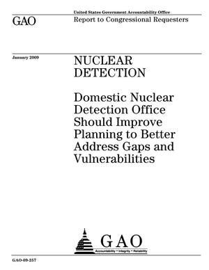 Primary view of object titled 'Nuclear Detection: Domestic Nuclear Detection Office Should Improve Planning to Better Address Gaps and Vulnerabilities'.