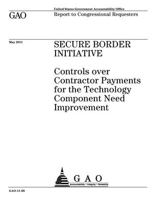 Primary view of object titled 'Secure Border Initiative: Controls over Contractor Payments for the Technology Component Need Improvement'.