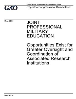 Primary view of object titled 'Joint Professional Military Education: Opportunities Exist for Greater Oversight and Coordination of Associated Research Institutions'.