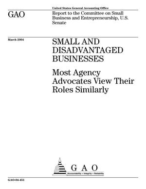 Primary view of object titled 'Small and Disadvantaged Businesses: Most Agency Advocates View Their Roles Similarly'.