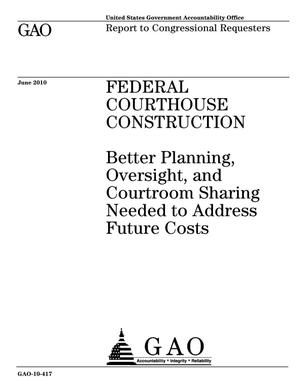 Primary view of object titled 'Federal Courthouse Construction: Better Planning, Oversight, and Courtroom Sharing Needed to Address Future Costs'.