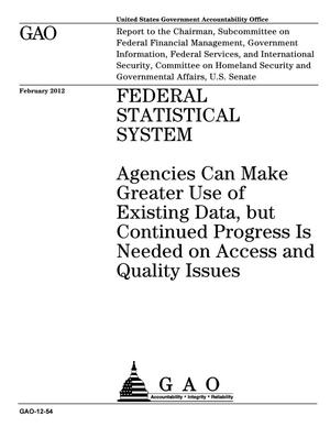 Primary view of object titled 'Federal Statistical System: Agencies Can Make Greater Use of Existing Data, but Continued Progress Is Needed on Access and Quality Issues'.