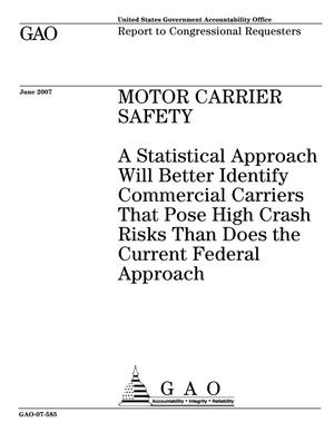 Primary view of object titled 'Motor Carrier Safety: A Statistical Approach Will Better Identify Commercial Carriers That Pose High Crash Risks Than Does the Current Federal Approach'.