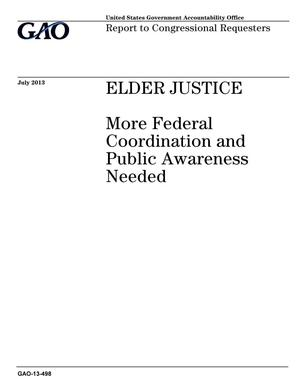 Primary view of object titled 'Elder Justice: More Federal Coordination and Public Awareness Needed'.