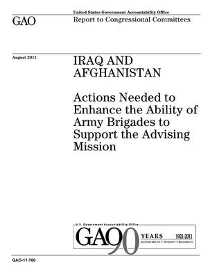 Primary view of object titled 'Iraq and Afghanistan: Actions Needed to Enhance the Ability of Army Brigades to Support the Advising Mission'.
