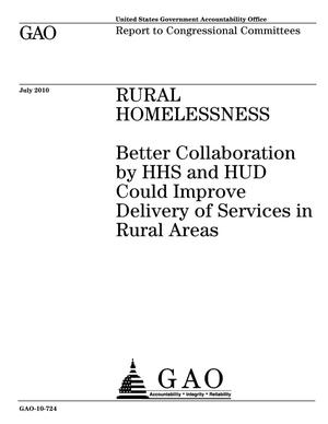 Primary view of object titled 'Rural Homelessness: Better Collaboration by HHS and HUD Could Improve Delivery of Services in Rural Areas'.