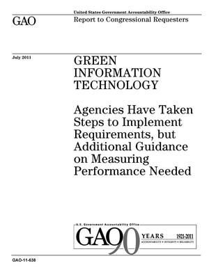 Primary view of object titled 'Green Information Technology: Agencies Have Taken Steps to Implement Requirements, but Additional Guidance on Measuring Performance Needed'.