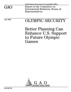 Primary view of object titled 'Olympic Security: Better Planning Can Enhance U.S. Support to Future Olympic Games'.