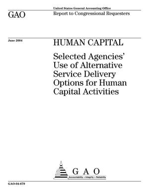 Primary view of object titled 'Human Capital: Selected Agencies' Use of Alternative Service Delivery Options for Human Capital Activities'.