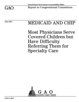 Primary view of object titled 'Medicaid and CHIP: Most Physicians Serve Covered Children but Have Difficulty Referring Them for Specialty Care'.