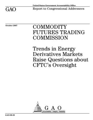 Primary view of object titled 'Commodity Futures Trading Commission: Trends in Energy Derivatives Markets Raise Questions about CFTC's Oversight'.
