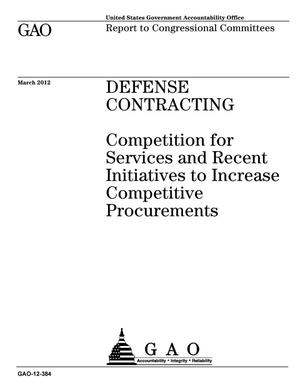Primary view of object titled 'Defense Contracting: Competition for Services and Recent Initiatives to Increase Competitive Procurements'.