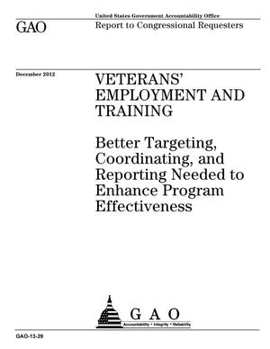 Primary view of object titled 'Veterans' Employment and Training: Better Targeting, Coordinating, and Reporting Needed to Enhance Program Effectiveness'.
