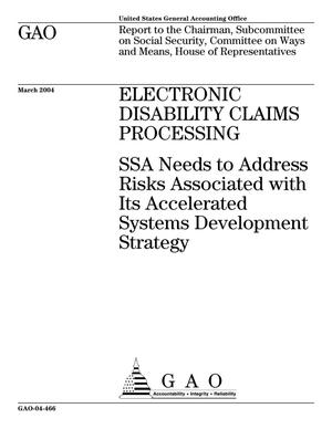 Primary view of object titled 'Electronic Disability Claims Processing: SSA Needs to Address Risks Associated with Its Accelerated Systems Development Strategy'.