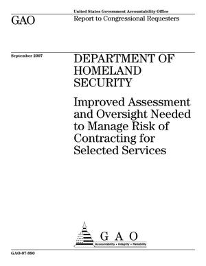 Primary view of object titled 'Department of Homeland Security: Improved Assessment and Oversight Needed to Manage Risk of Contracting for Selected Services'.