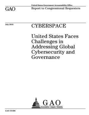Primary view of object titled 'Cyberspace: United States Faces Challenges in Addressing Global Cybersecurity and Governance'.