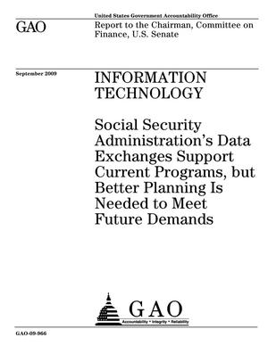 Primary view of object titled 'Information Technology: Social Security Administration's Data Exchanges Support Current Programs, but Better Planning Is Needed to Meet Future Demands'.
