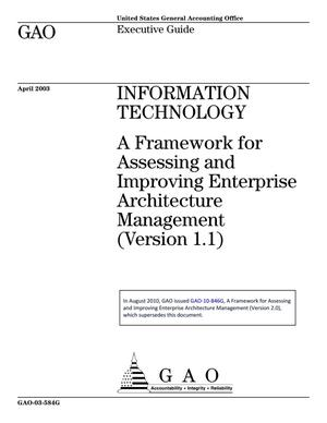 Primary view of object titled 'Information Technology: A Framework for Assessing and Improving Enterprise Architecture Management (Version 1.1) (Superseded by GAO-10-846G)'.