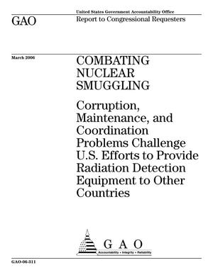 Primary view of object titled 'Combating Nuclear Smuggling: Corruption, Maintenance, and Coordination Problems Challenge U.S. Efforts to Provide Radiation Detection Equipment to Other Countries'.
