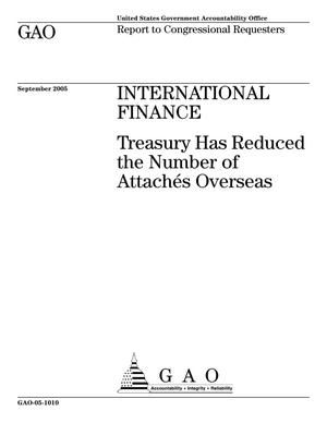 Primary view of object titled 'International Finance: Treasury Has Reduced the Number of Attaches Overseas'.