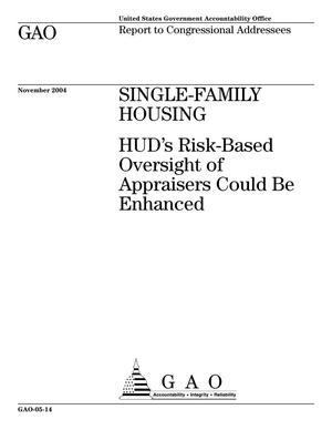 Primary view of object titled 'Single-Family Housing: HUD's Risk-Based Oversight of Appraisers Could Be Enhanced'.