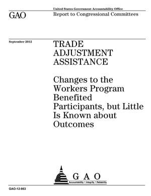Primary view of object titled 'Trade Adjustment Assistance: Changes to the Workers Program Benefited Participants  but Little Is Known about Outcomes'.