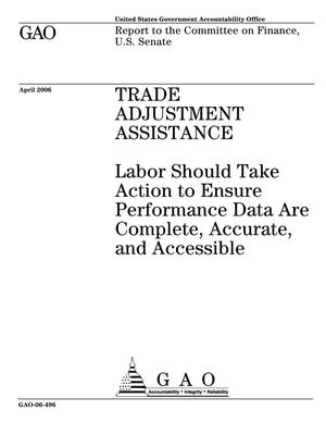 Primary view of object titled 'Trade Adjustment Assistance: Labor Should Take Action to Ensure Performance Data Are Complete, Accurate and Accessible'.