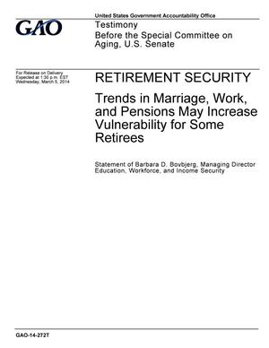 Primary view of object titled 'Retirement Security: Trends in Marriage, Work, and Pensions May Increase Vulnerability for Some Retirees'.