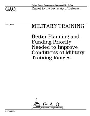 Primary view of object titled 'Military Training: Better Planning and Funding Priority Needed to Improve Conditions of Military Training Ranges'.