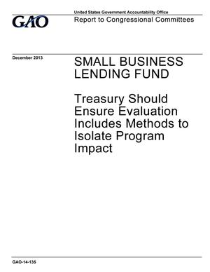 Primary view of object titled 'Small Business Lending Fund: Treasury Should Ensure Evaluation Includes Methods to Isolate Program Impact'.
