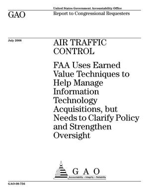 Primary view of object titled 'Air Traffic Control: FAA Uses Earned Value Techniques to Help Manage Information Technology Acquisitions, but Needs to Clarify Policy and Strengthen Oversight'.