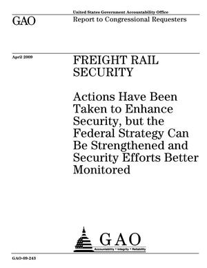 Primary view of object titled 'Freight Rail Security: Actions Have Been Taken to Enhance Security, but the Federal Strategy Can Be Strengthened and Security Efforts Better Monitored'.
